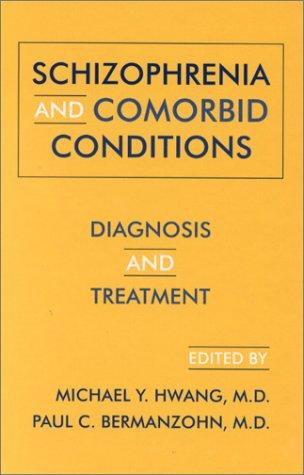 Schizophrenia and Comorbid Conditions: Diagnosis and Treatment, Hwang, M.D. Michael Y. (Editor); M.D. Paul C. Bermanzohn (Editor)