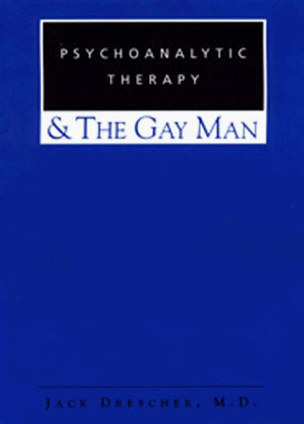 Psychoanalytic Therapy & The Gay Man, Drescher, Jack