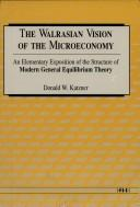 The Walrasian Vision of the Microeconomy by Donald W. Katzner