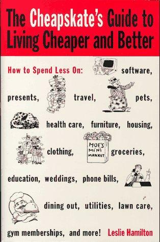 The Cheapskate's Guide To Living Cheaper And Better