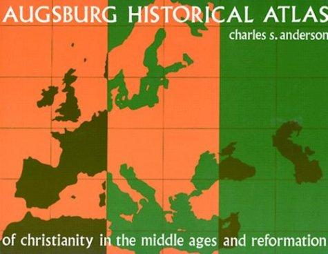 Download Augsburg Historical Atlas of Christianity in the Middle Ages and Reformation