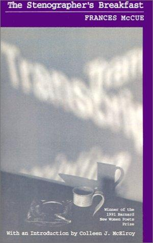 The Stenographer's Breakfast (Barnard New Women Poets Series), Mccue, Frances