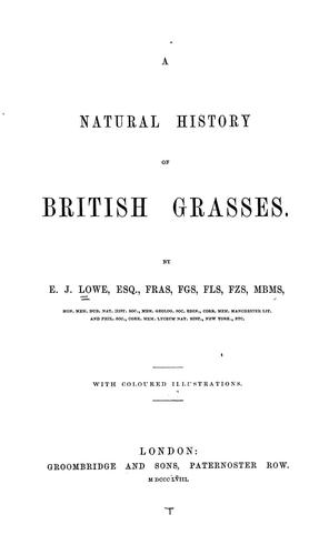A natural history of British grasses by Lowe, E. J.