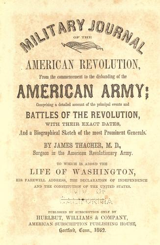 Download Military journal of the American Revolution, from the commencement to the disbanding of the American army, comprising a detailed account of the principal events and battles of the Revolution