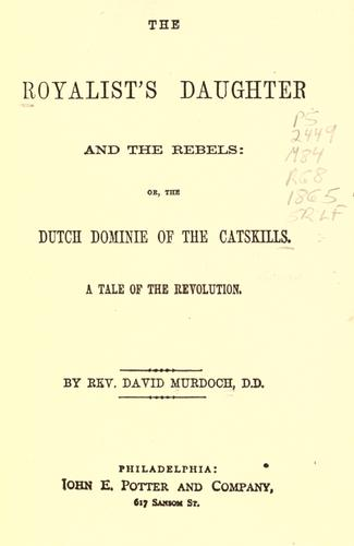 The Royalist's daughter and the rebels, or, The Dutch dominie of the Catskills