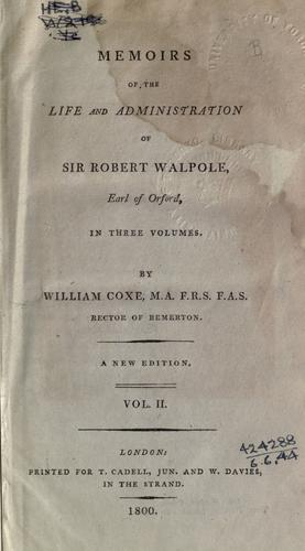 Memoirs of the life and administration of Sir Robert Walpole, Earl of Orford.