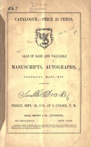Sale of rare and valuable manuscripts, autographs, portraits, maps, etc., of the late Saml. G. Drake by Samuel Gardner Drake