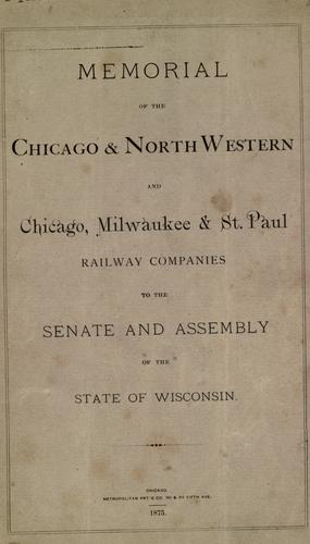 Memorial of the Chicago & Northwestern and Chicago, Milwaukee & St. Paul Railway Companies to the Senate and Assembly of the state of Wisconsin.
