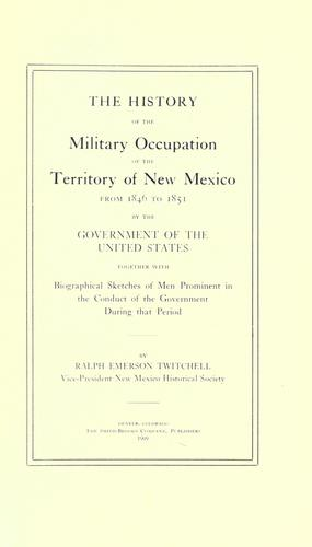 Download The history of the military occupation of the territory of New Mexico from 1846 to 1851 by the government of the United States