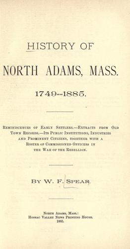History of North Adams, Mass., 1749-1885 by W. F. Spear