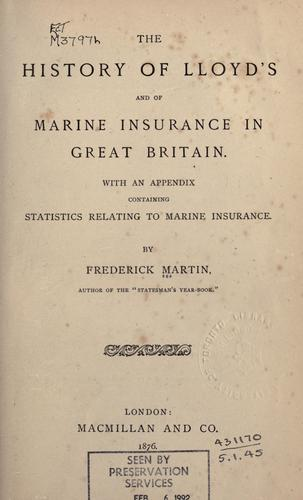 The history of Lloyd's and of marine insurance in Great Britain by Martin, Frederick