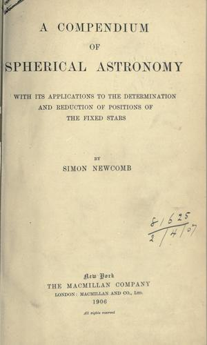 A compendium of spherical astronomy with its applications to the determination and reduction of positions of the fixed stars.