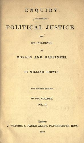 Enquiry concerning political justice, and its influence on morals and happiness.