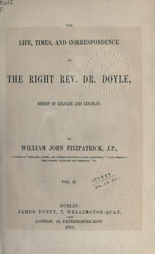 Download The life, times, and correspondence of the Right Rev. Dr. Doyle, Bishop of Kildare and Leighlin.