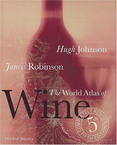 The World Atlas of Wine by Hugh Johnson, Jancis Robinson