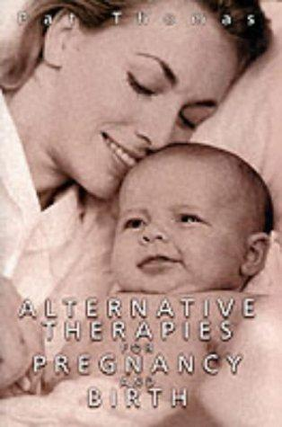 Download Alternative Therapies for Pregnancy and Birth