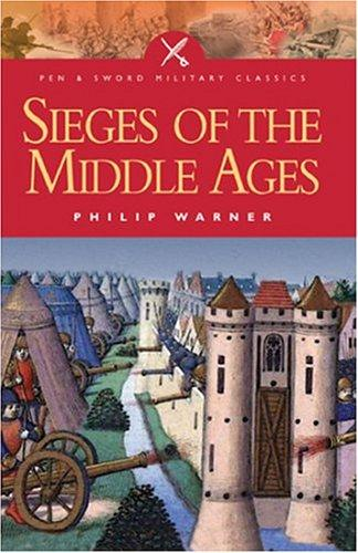 Download SIEGES OF THE MIDDLE AGES (Pen and Sword Military Classics)