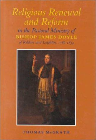 Download Religious renewal and reform in the pastoral ministry of Bishop James Doyle of Kildare and Leighlin, 1786-1834