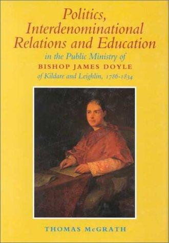 Politics, interdenominational relations, and education in the public ministry of Bishop James Doyle of Kildare and Leighlin, 1786-1834