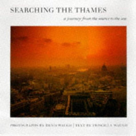 Searching the Thames: A Journey from the Source to the Sea, Waugh, Priscilla; Waugh, Denis (Photographer)