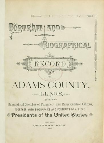 Portrait and biographical record of Adams County, Illinois by