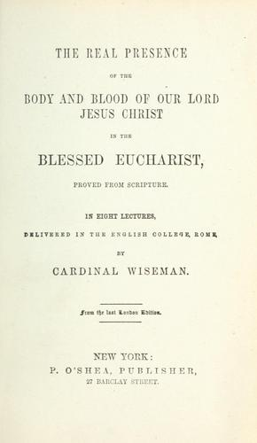 The real presence of the body and blood of our Lord Jesus Christ in the Blessed Eucharist
