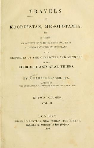 Travels in Koordistan, Mesopotamia, &c, including an account of parts of those countries hitherto unvisited by Europeans.