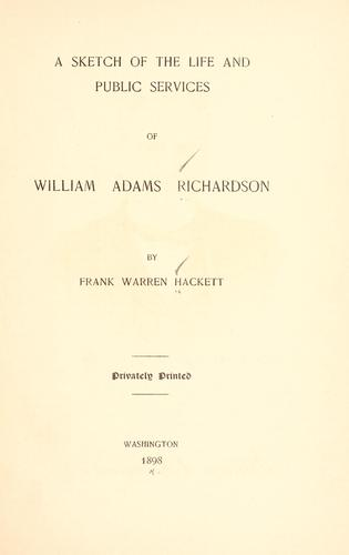 A sketch of the life and public services of William Adams Richardson by Frank Warren Hackett, Hackett, Frank Warren