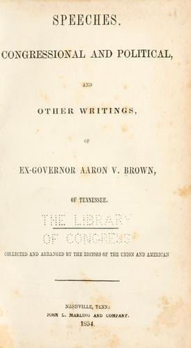 Download Speeches, congressional and political, and other writings, of ex-Governor Aaron V. Brown, of Tennessee.