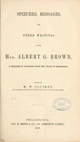 Speeches, messages, and other writings of the Hon. Albert G. Brown