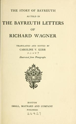 The story of Bayreuth as told in the Bayreuth letters of Richard Wagner.