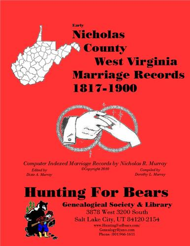 Early Nicholas County West Virginia Marriage Records 1817-1900 by Nicholas Russell Murray