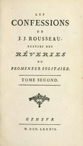 Les confessions de J.J. Rousseau, suivies des Réveries du promeneur solitaire.