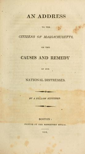 An address to the citizens of Massachusetts, on the causes and remedy of our national distresses by John Park