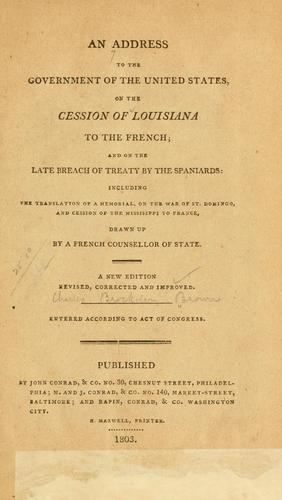 An address to the government of the United States on the cession of Louisiana to the French, and on the late breach of treaty by the Spaniards