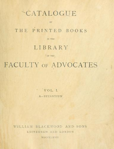 Catalogue of the printed books in the library of the Faculty of advocates …