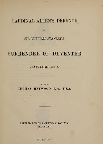Download Cardinal Allen's defence of Sir William Stanley's surrender of Deventer, January 29, 1586-7.