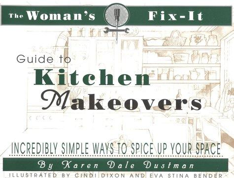 The woman's fix-it guide to kitchen makeovers by Karen Dale Dustman