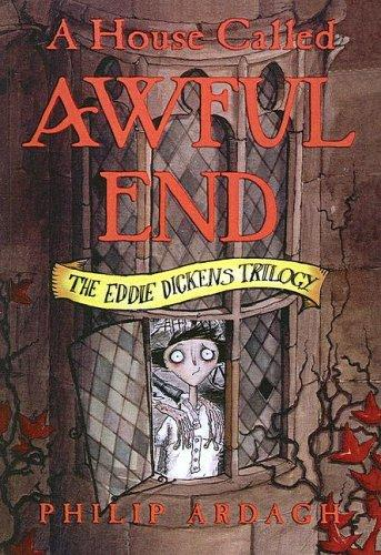 A House Called Awful End (Eddie Dickens Trilogy)