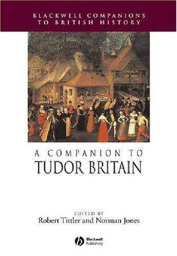 A Companion to Tudor Britain (Blackwell Companions to British History), Tittler, Robert (Editor); Jones, Norman L. (Editor)