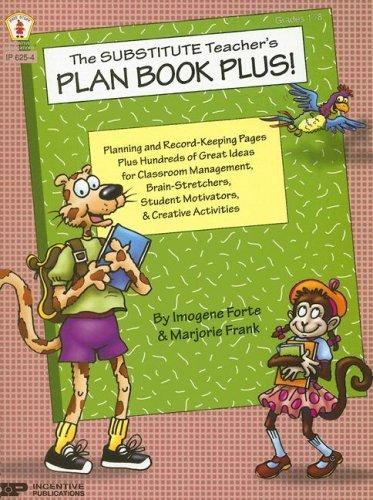 The Substitute Teacher's Plan Book Plus! by Imogene Forte, Marjorie Frank