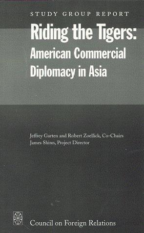 Riding the Tigers American Commercial Diplomacy in Asia, Zoellick, Robert; Jeffrey Garten