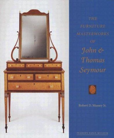 The Furniture Masterworks of John and Thomas Seymour, Mussey Jr., Robert D.