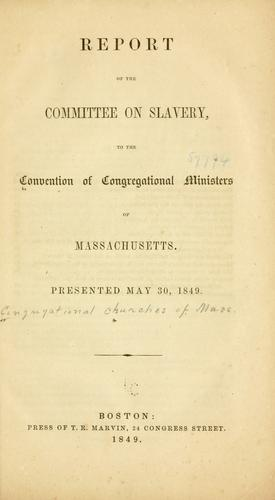 Report of the Committee on Slavery, to the Convention of Congregational Ministers of Massachusetts.