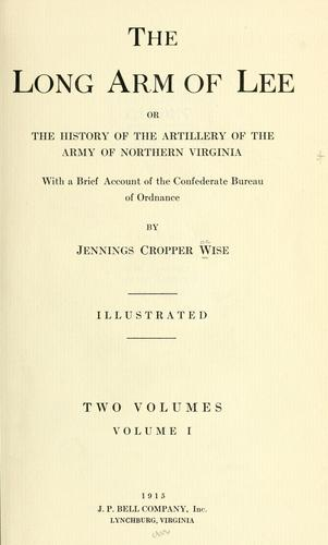 The long arm of Lee; or, The history of the artillery of the Army of Northern Virginia; with a brief account of the Confederate bureau of ordnance