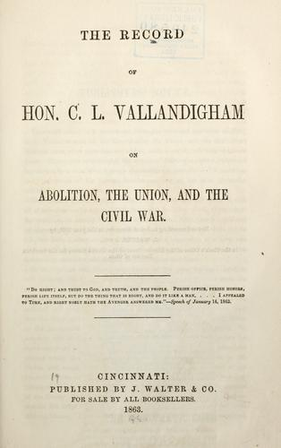 Download The record of Hon. C. L. Vallandigham on abolition, the union, and the civil war.