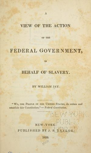 Download A view of the action of the federal government, in behalf of slavery.
