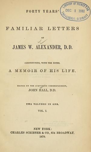 Forty years' familiar letters of James W. Alexander by Alexander, James W.