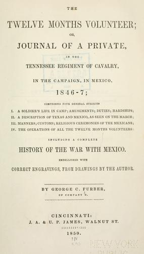 The twelve months volunteer, or, Journal of a private, in the Tennessee Regiment of Cavalry, in the campaign, in Mexico, 1846-7