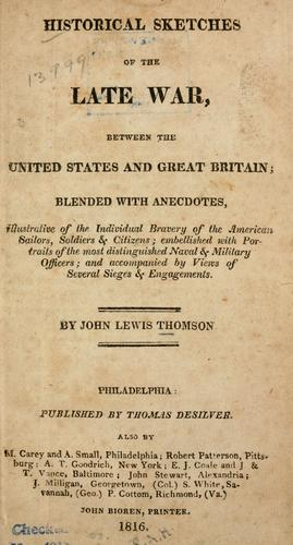 Historical sketches of the late war, between the United States and Great Britain